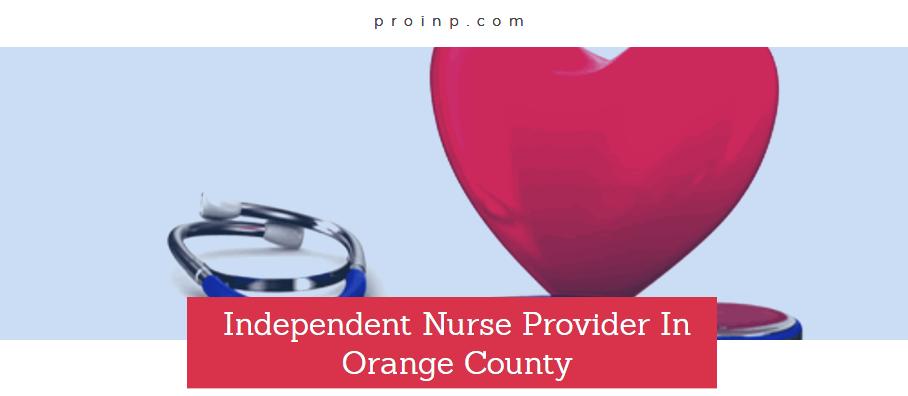 Independent Nurse Provider In Orange County