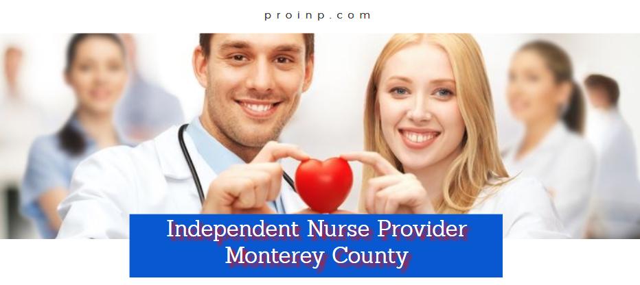 Independent Nurse Provider & Billing Services Monterey County CA